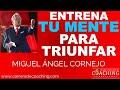 Entrena tu Mente para Triunfar - Miguel Ángel Cornejo Escuela Internacional de Coaching Profesional