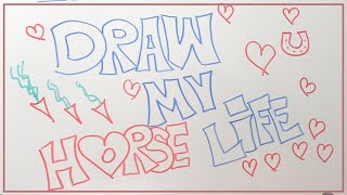 DRAW MY LIFE ♥♥♥ Draw my horse life