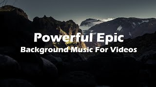 Powerful Epic Background Music - No Copyright (Royalty Free Music)