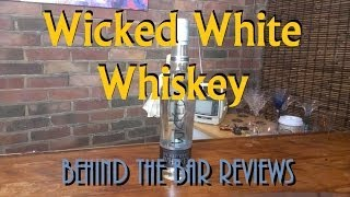 Wicked White Whiskey - Behind the Bar Reviews