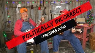 Politically Incorrect CHRISTmas Song