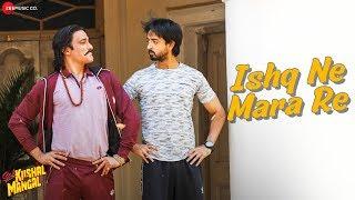 Ishq Ne Mara Re - Sab Kushal Mangal | Akshaye K, Priyaank S & Riva K| Harshit Saxena | Sameer Anjaan