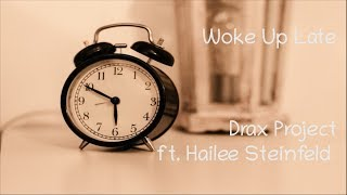 Woke Up Late - Drax Project ft Hailee Steinfeld Music Lyrics