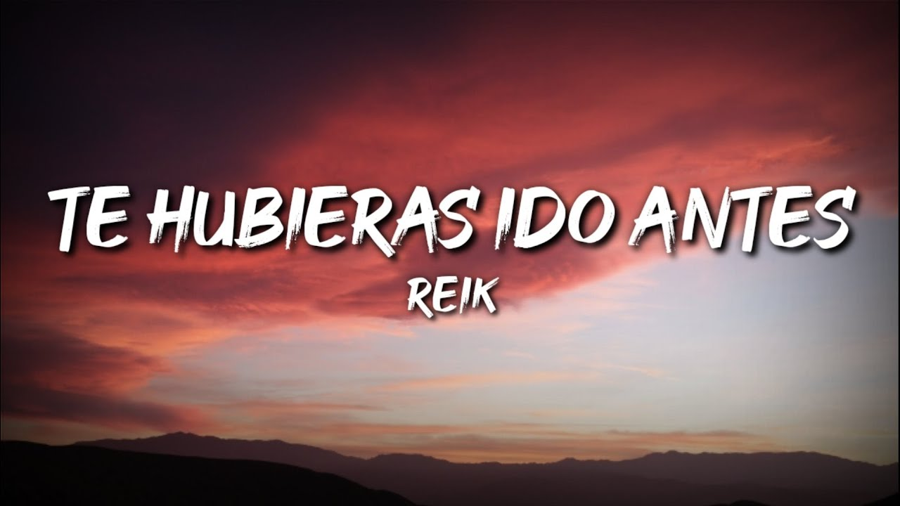 Reik - Te Hubieras Ido Antes (Letra / Lyrics)
