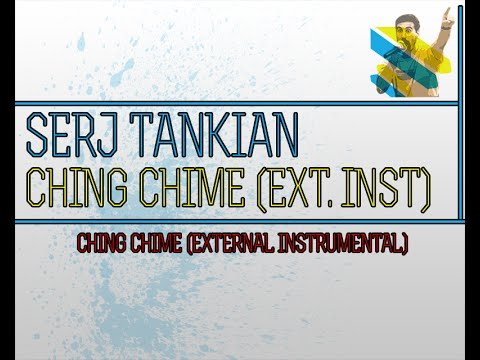 SERJ TANKIAN - CHING CHIME (EXTERNAL INSTRUMENTAL)