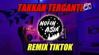 DJ Takkan Terganti NOFIN ASIA remix full bass TIKTOK