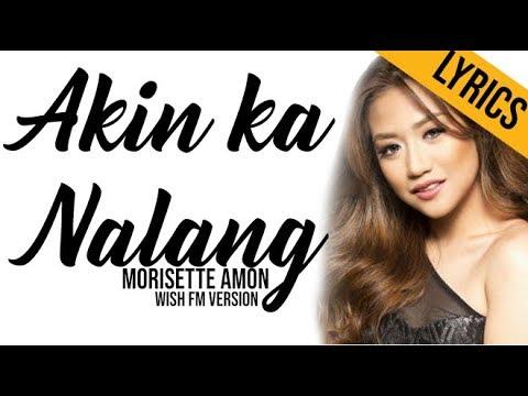 Morissette Amon- Akin Ka Nalang Wish FM Version Lyric Video