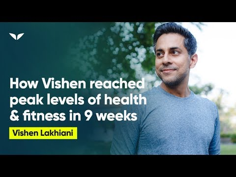 How Vishen Reached Peak Levels of Health & Fitness in Less than 9 Weeks