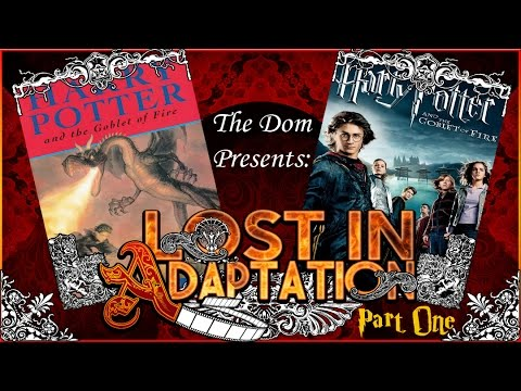 Harry Potter and the Goblet of Fire, Lost in Adaptation Part One ~ The Dom