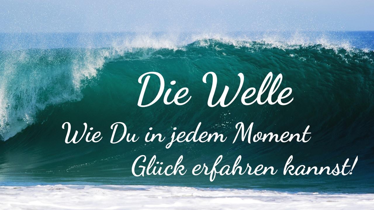 Die Welle - Wie Du in jedem Moment Glück erfahren kannst!