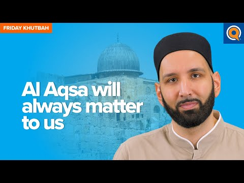 Al Aqsa Will Always Matter To Us | Khutbah by Dr. Omar Suleiman
