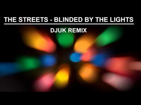 The Streets - Blinded by the Lights [DJUK Remix]