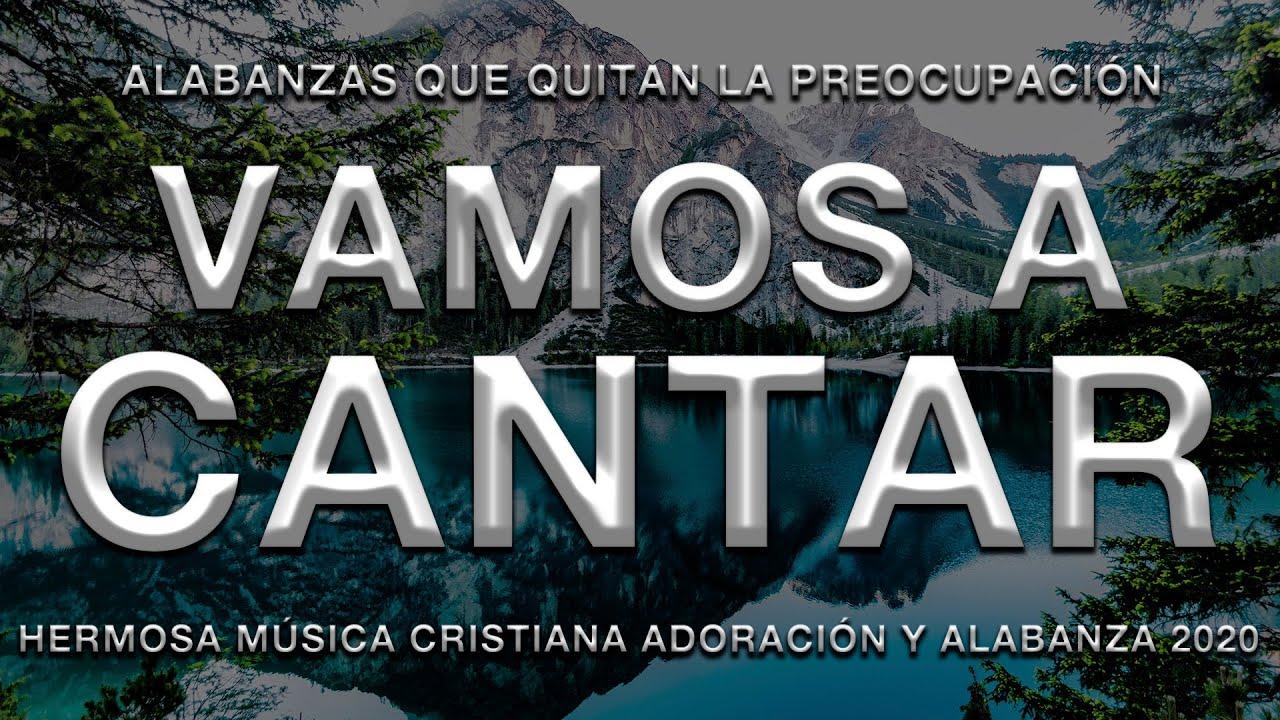 Alabanzas Que Quitan La Preocupación - Hermosa Música Cristiana Adoración y Alabanza 2020