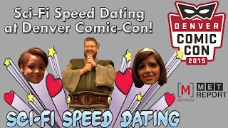 Denver Comic-Con Sci-Fi Speed Dating with The Met Report