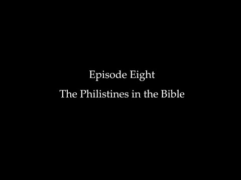 Episode Eight: The Philistines In The Bible