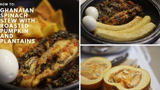 Fall Edition Ghanaian Spinach Stew with Roasted Pumpkin and Plantains