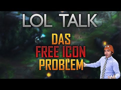 Das Free Icon Problem [LoL Talk] [League of Legends] [Deutsch / German]