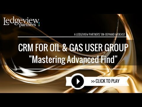 Mastering Advanced Find - CRM for Oil and Gas User Group - January 2018