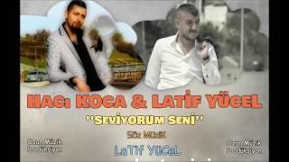 HACI KOCA & LATİF YÜCEL - SEVİYORUM SENİ ( 2017 DÜET )