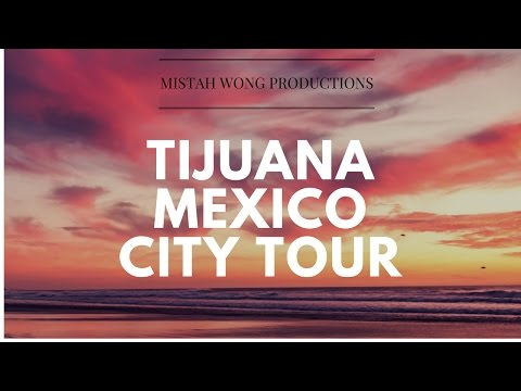 Tijuana, BC, Mexico City Tour 2017 | Mistah Wong Productions