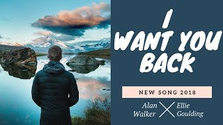 Alan Walker ft. Ellie Goulding - I Want You Back (Lyric Video) [New Song 2018]