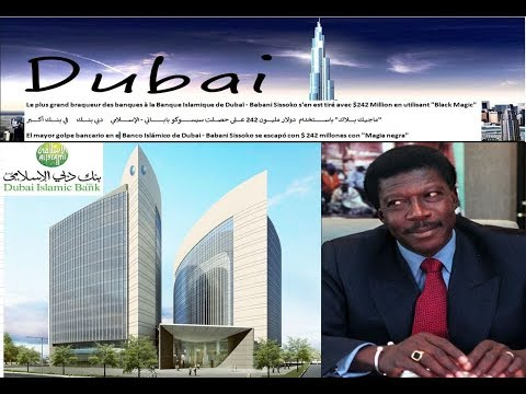 "Greatest Bank Heist at Dubai Islamic Bank - Babani Sissoko got away with $242m using ""Black Magic"""