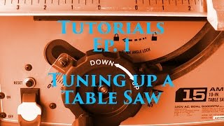 Tutorials Ep. 1 - Tuning Up A Table Saw