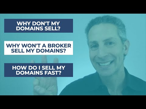 Why Don't My Domains Sell? How Do I Sell My Domains FAST? Why Won't a Broker Sell My Domains?