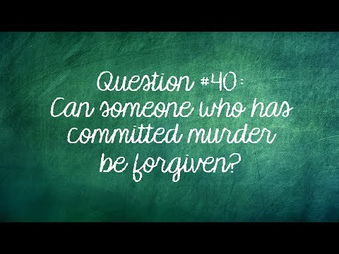Q40. Can someone who commits murder be forgiven?