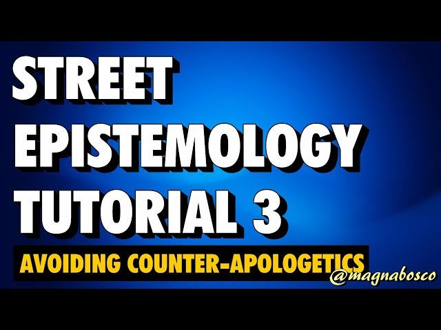 Street Epistemology Tutorial 3: Avoiding Counter-Apologetics
