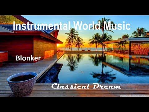 Instrumental World Music + Blonker + Classical Dream