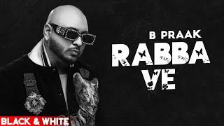 Rabba Ve (Official B&W Video) | B Praak | Jaani | Pankaj Batra | Latest Punjabi Song 2020