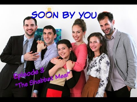 Soon By You Episode 3: The Shabbat Meal