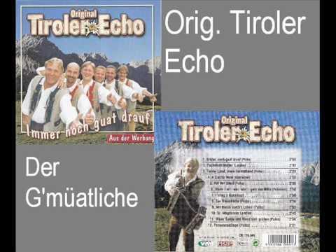 Orig Tiroler Echo  Der Gmüatliche