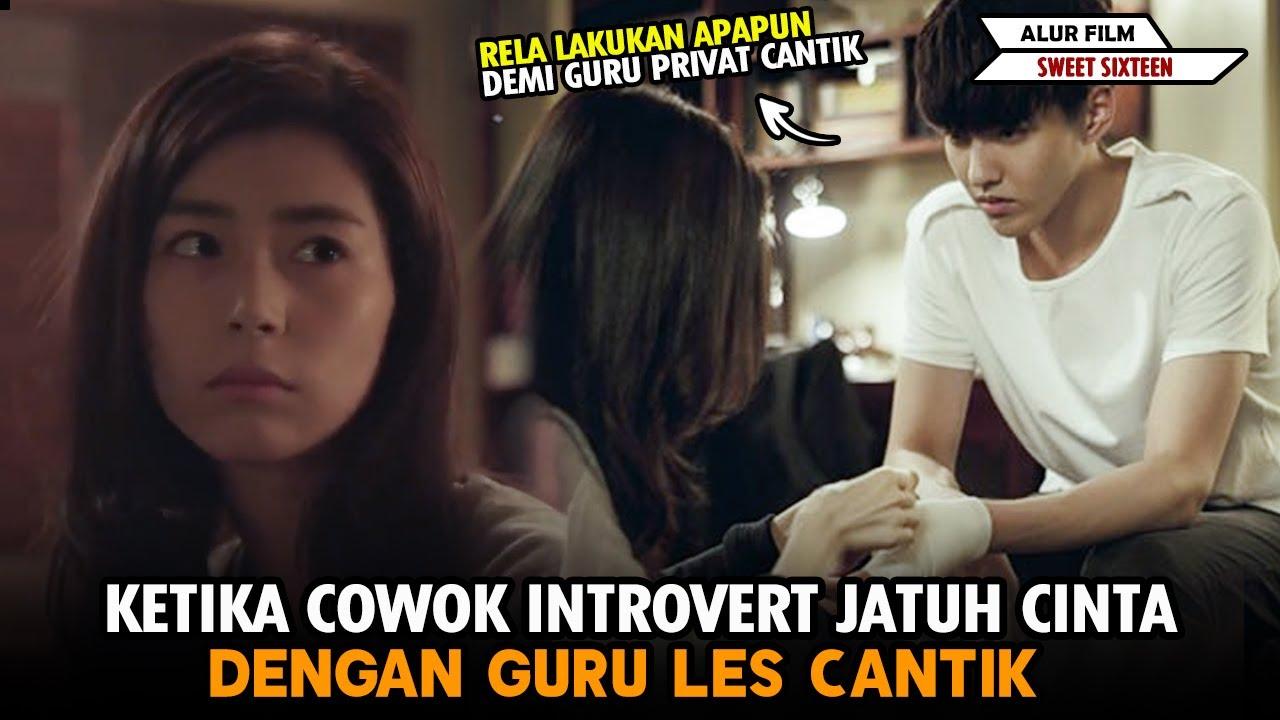 Ketika Cowok Introvert Jatuh Cinta Dengan Guru Les Cantik Alur Film Sweet Sixteen 2016 Youtube