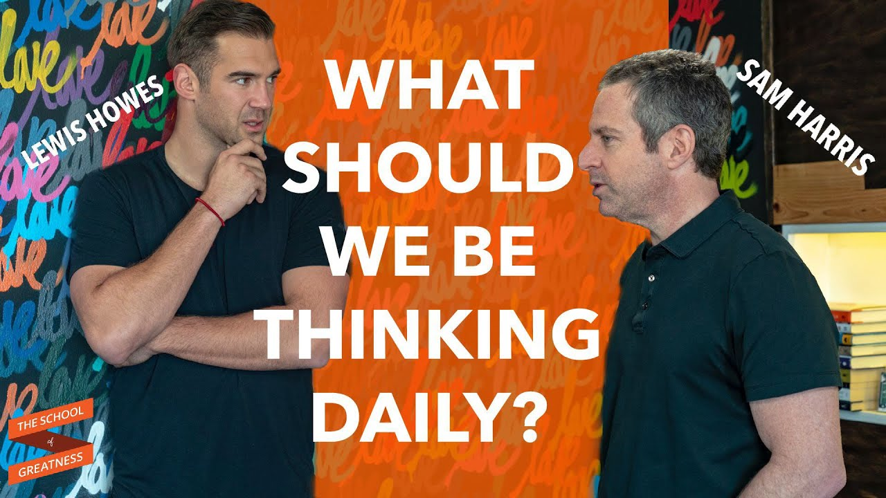 What Should We Be Thinking Daily?   Sam Harris and Lewis Howes