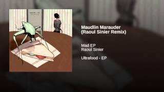 Maudlin Marauder (Raoul Sinier Remix)