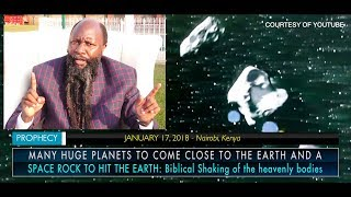 HUGE PLANETS TO COME CLOSE TO THE EARTH & A SPACE ROCK TO HIT THE EARTH - PROPHET DR. OWUOR