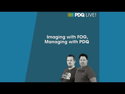 PDQ Live! : Imaging with FOG, Managing with PDQ