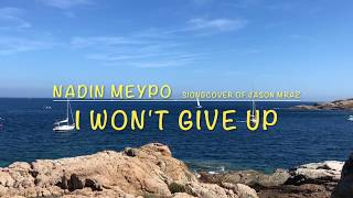 I Won't Give Up - Nadin Meypo ( Jason Mraz Cover )