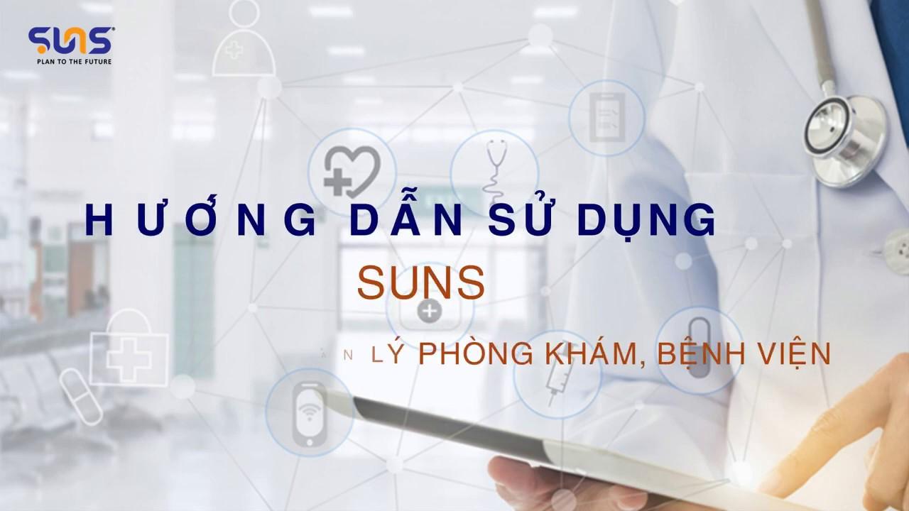 Hướng dẫn sử dụng SUNS HIS – Phần mềm quản lý tổng thể phòng khám, bệnh viện