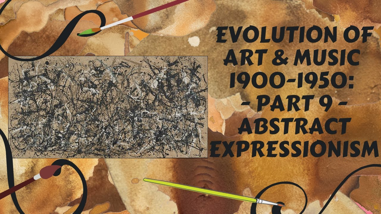 Evolution of Art & Music 1900 - 1950: Part 9: Abstract Expressionism -  YouTube