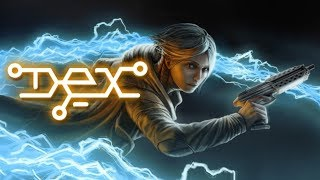 Обзор Dex - киберпанковый платформер в лучших традициях Deus Ex