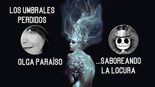 (Video poema) Los Umbrales Perdidos (Saborea la Locura y Olga Paraiso)