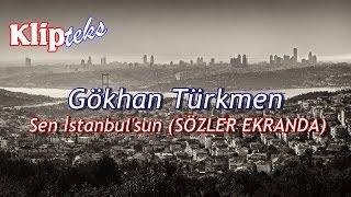 Gökhan Türkmen - Sen İstanbulsun (SÖZLER EKRANDA)