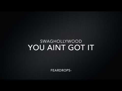 Swaghollywood - You Ain't Got It (Lyrics)