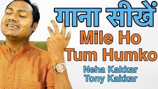 "How To Sing ""Mile Ho Tum - Neha Kakkar"" Bollywood Singing Lessons/Tutorials By Mayoor"
