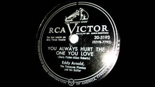 Eddy Arnold - You Always Hurt The One You Love