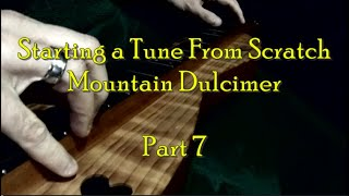Starting a Tune From Scratch Mountain Dulcimer, Part 7