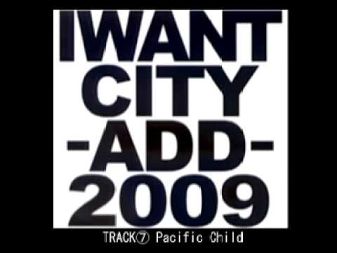 I WANT CITY / Pacific Child